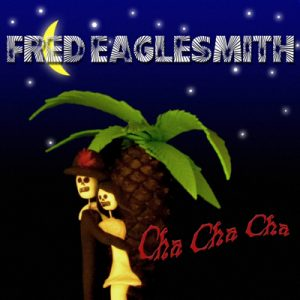 Fred Eaglesmith's Cha Cha Cha Album