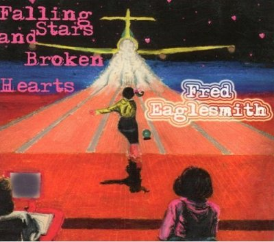 Fred Eaglesmith's Falling Stars and Broken Hearts Album