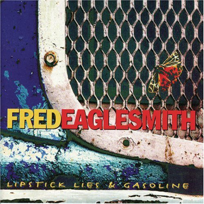 Fred Eaglesmith's Lipstick Lies and Gasoline Album