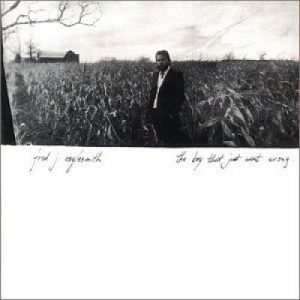 Fred Eaglesmith's That Boy Just Went Wrong Album