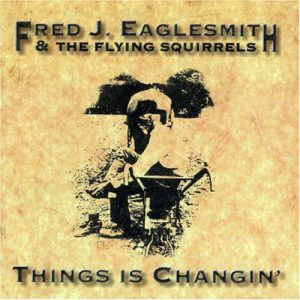 Fred Eaglesmith's Things is Changing Album