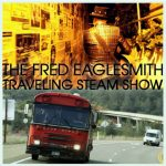 The Fred Eaglesmith Traveling Steamshow DVD cover